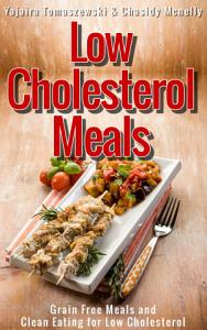 Low Cholesterol Meals  Grain Free Meals and Clean Eating for Low Cholesterol Book