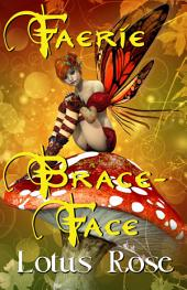 Faerie Brace-Face: Volume 1