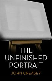 The Unfinished Portrait: (Writing as Anthony Morton)
