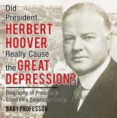 Did President Herbert Hoover Really Cause the Great Depression? Biography of Presidents   Children's Biography Books