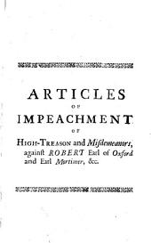 Articles of Impeachment: Of High-treason and Misdemeanors, Against Robert Earl of Oxford and Earl Mortimer. July 9. 1715. With His Lordship's Answer, Paragraph by Paragraph. To which is Added, A Short State of the Late War and Peace, Volume 2