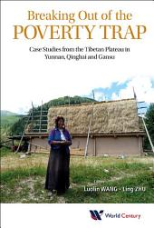 Breaking Out of the Poverty Trap: Case Studies from the Tibetan Plateau in Yunnan, Qinghai and Gansu