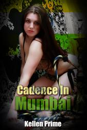 Cadence In Mumbai : Interracial Erotica Sex: (Adults Only Erotica)