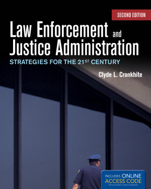 Law Enforcement And Justice Administration Strategies For The 21st Century