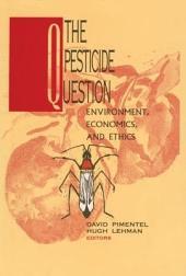 The Pesticide Question: Environment, Economics and Ethics