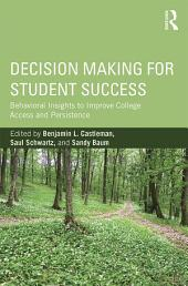 Decision Making for Student Success: Behavioral Insights to Improve College Access and Persistence
