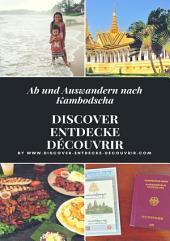 Discover Entdecke Découvrir Ab und Auswandern nach Kambodscha: Discover Entdecke Découvrir Wie Du Deinen Traum leben kannst, findest Du hier