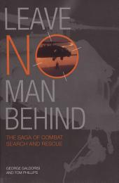 Leave No Man Behind: The Saga of Combat Search and Rescue