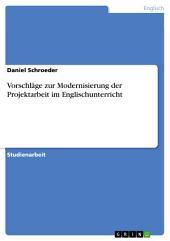 Vorschläge zur Modernisierung der Projektarbeit im Englischunterricht