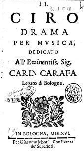 Il Ciro drama per musica, dedicato all'eminentiss. sig. card. Carafa legato di Bologna