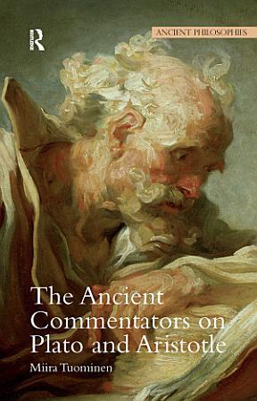 The Ancient Commentators on Plato and Aristotle PDF