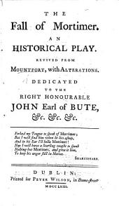 The Fall of Mortimer. An historical play. Reviv'd by W. Hutchett? from Mountfort, with alterations ... Second edition