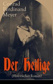 Der Heilige (Historischer Roman) - Vollständige Ausgabe: Die Geschichte eines politischen Mord: Thomas Becket und Henry II. von England