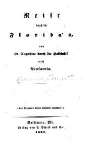 Reise Durch Die Florida's, Von St. Augustine Durch Die Halbinsel Nach Pensacola: (Aus Bromme's Reisen Besonders Abgedruckt) ...
