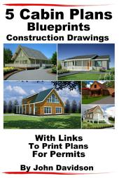 5 Cabin Plans Blueprints Construction Drawings With Links To Print Plans For Permits: Issue 4