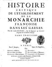 Histoire critique de l'etablissement de la monarchie françoise dans les Gaules. Par m. l'Abbé Dubos ... Tome premier (-troisième): Volume3