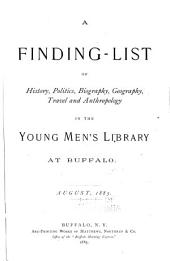 A Finding-list of History, Politics, Biography, Geography, Travel and Anthropology in the Young Men's Library at Buffalo: Volume 1