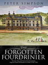 The Forgotten Fourdrinier: The Life, Times and Work of Paul Fourdrinier, Huguenot Master Printmaker in London (1720–1758)