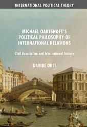 Michael Oakeshott's Political Philosophy of International Relations: Civil Association and International Society