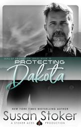 Protecting Dakota: A Navy SEAL/Military Romance