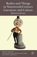 Bodies and Things in Nineteenth Century Literature and Culture PDF