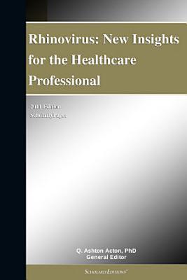 Rhinovirus: New Insights for the Healthcare Professional: 2011 Edition