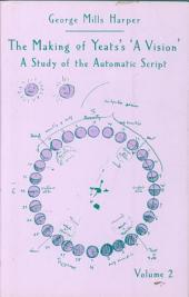 The Making of Yeats's A Vision: A Study of the Automatic Script, Volume 2