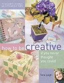 How to be Creative If You Never Thought You Could PDF