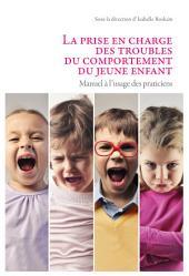 La prise en charge des troubles du comportement du jeune enfant: Manuel à l'usage des praticiens