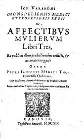 Ioh. Varandæi ... De affectibus mulierum libri tres, ex publicis illius prælectionibus collecti, & accurate recogniti opera Petri Ianichii medici Thoruuiensis ordinarii ..