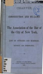 Charter, Constitution and By-laws of the Association of the Bar of the City of New York: List of Officers and Members, Reports and Memoranda