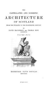 The Castellated and Domestic Architecture of Scotland from the Twelfth to the Eighteenth Century: Volume 4