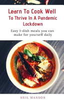 Learn To Cook Well To Thrive In A Pandemic Lockdown