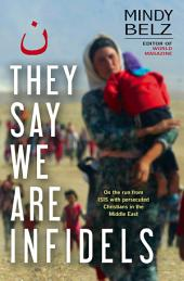 They Say We Are Infidels: One the run with persecuted Christians in the Middle East