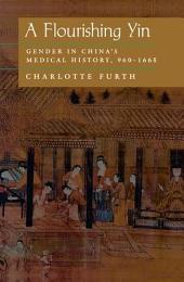 A Flourishing Yin: Gender in China's Medical History: 960–1665