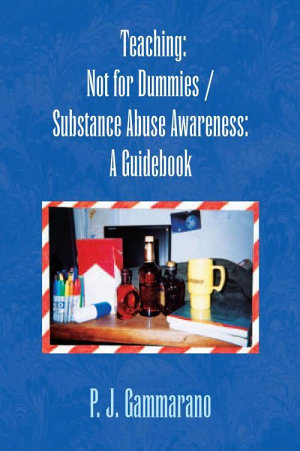 Teaching  Not for Dummies   Substance Abuse Awareness  A Guidebook