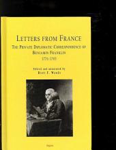 Letters from France: The Private Diplomatic Correspondence of Benjamin Franklin, 1776-1785