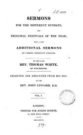 Sermons for the different Sundays, and principal festivals of the year, selected and arranged by J. Lingard: Volume 1