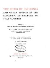 The Hero of Esthonia: And Other Studies in the Romantic Literature of that Country, Volume 1