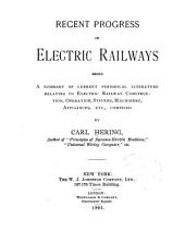Recent Progress in Electric Railways: Being a Summary of Current Periodical Literature Relating to Electric Railway Construction, Operation, Systems, Machinery, Appliances, Etc
