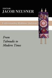 Understanding Rabbinic Judaism: From Talmudic to Modern Times