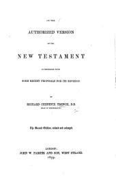 On the Authorized Version of the New Testament: in connexion with some recent proposals for its revision