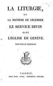 La liturgie, ou La manière de célébrer le service divin dans l'Eglise de Genève