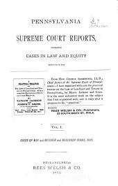 Pennsylvania Supreme Court Reports: Containing Cases in Law and Equity Adjudged in the Supreme Court of Pennsylvania, Being Those Cases Not Designated to be Reported by the State Reporter