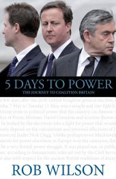 5 Days to Power: The Journey to Coalition Britain