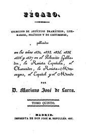 Fígaro: colección de artículos dramáticos, literarios, políticos y de costumbres, publicados en los años 1832, 1833 y 1834 en el Pobrecito hablador, la Revista española y el Observador