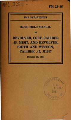 Basic Field Manual  Revolver  Colt  Caliber  45  M1917  and Revolver  Smith and Wesson  Caliber  45  M1917