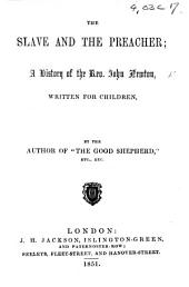 """The Slave and the Preacher: a History of the Rev. John Newton, Written for Children by the Author of """"The Good Shepherd,"""" Etc"""