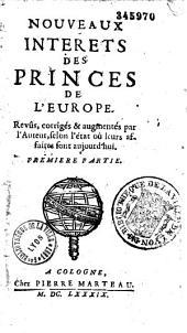 Nouveaux intérêts des princes de l'Europe, revûs, corrigés et augmentés par l'Auteur [Courtilz de Sandras]...