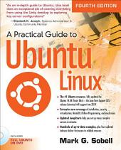 A Practical Guide to Ubuntu Linux: Edition 4